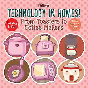Technology in Homes From Toasters to Coffee Makers  Technology for Kids  Childrens Computers  Technology Books by Pfiffikus