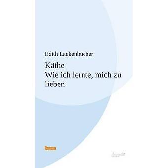 Kthe  Wie ich lernte mich zu lieben by Lackenbucher & Edith