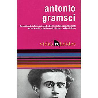 Antonio Gramsci - Vidas Rebeldes by Nestor Kohan - 9781920888596 Book