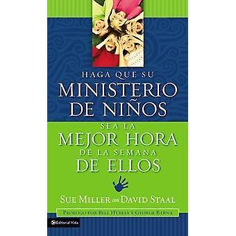 Haga que su ministerio de nios sea la mejor hora de la semana de ellos by Miller & Sue