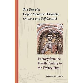 Text of a Coptic Monastic Discourse on Love and SelfControl Its Story from the Fourth Century to the TwentyFirst by Schneider & Carolyn