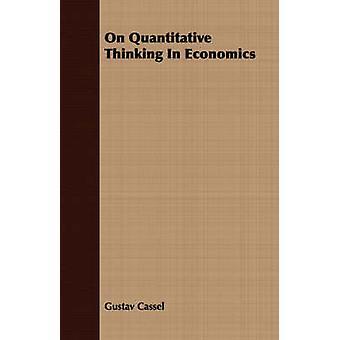 On Quantitative Thinking In Economics by Cassel & Gustav