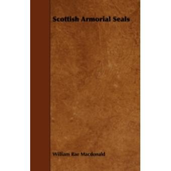 Scottish Armorial Seals by MacDonald & William Rae