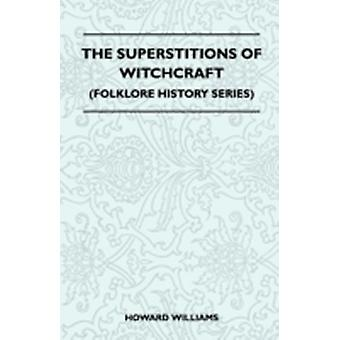 The Superstitions Of Witchcraft Folklore History Series by Williams & Howard