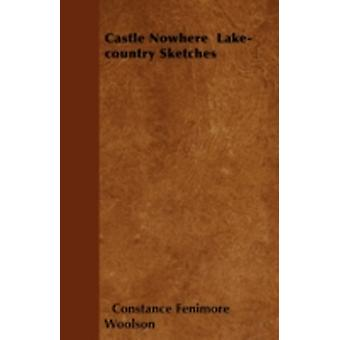 Castle Nowhere  Lakecountry Sketches by Woolson &  Constance Fenimore