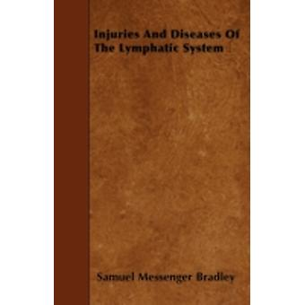 Injuries And Diseases Of The Lymphatic System by Bradley & Samuel Messenger