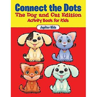 Connect the Dots  The Dog and Cat Edition  Activity Book for Kids by Jupiter Kids