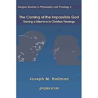 The Coming of the Impassible God Tracing a Dilemma in Christian Theology by Hallman & Joseph