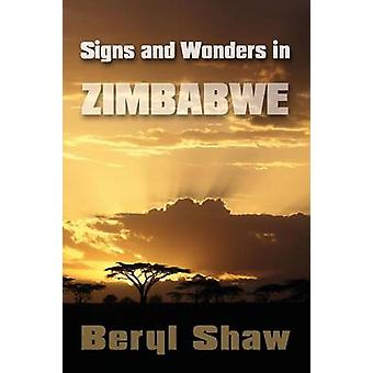 Signs and Wonders in Zimbabwe by Shaw & Beryl