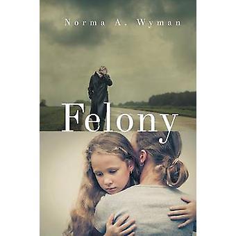 Felony by Wyman & Norma &  A.