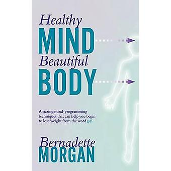 Healthy Mind Beautiful Body by Morgan & Bernadette