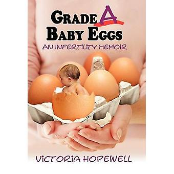 Grade A Baby Eggs An Infertility Memoir by Hopewell & Victoria