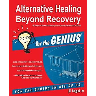 Alternative Healing Beyond Recovery for the GENIUS by Raiguel & Jill
