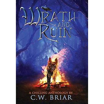 Wrath and Ruin A Chilling Anthology by Briar & C.W.