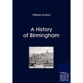 A History of Birmingham by Hutton & William