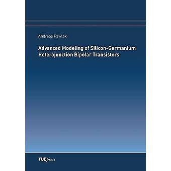 Advanced Modeling of SiliconGermanium Heterojunction Bipolar Transistors by Pawlak & Andreas