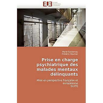 Prise En Charge Psychiatrique Des Malades Mentaux Delinquants by Sautereau & Marie