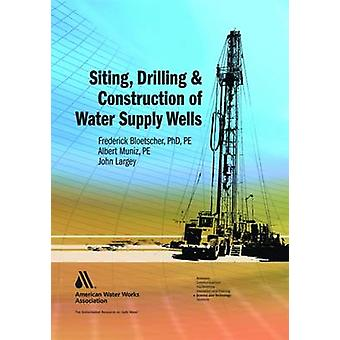 Siting Drilling and Construction of Water Supply Wells by Bloetscher & Frederick