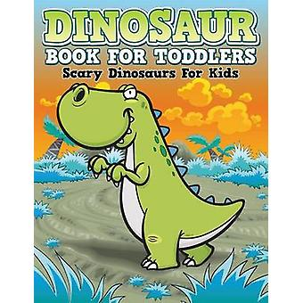 Dinosaur Coloring Book For Toddlers Scary Dinosaurs For Kids by Publishing LLC & Speedy