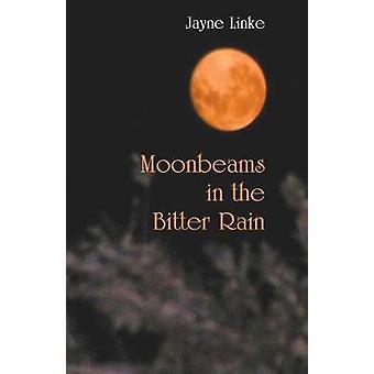 Moonbeams in the Bitter Rain by Linke & Jayne