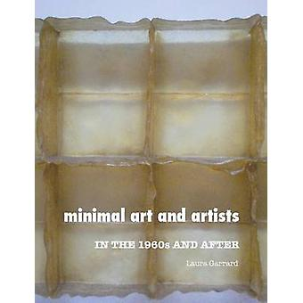 MINIMAL ART AND ARTISTS In the 1960s and After by Garrard & Laura