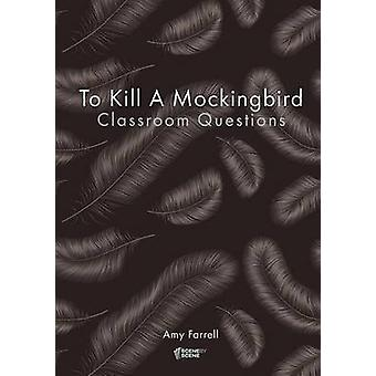 To Kill a Mockingbird Classroom Questions by Farrell & Amy