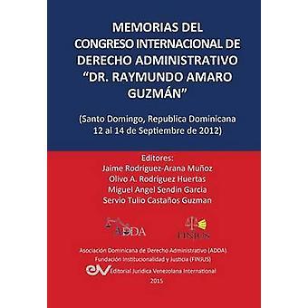 MEMORIAS DEL CONGRESO INTERNACIONAL DE DERECHO ADMINISTRATIVO DR. RAYMUNDO AMARO GUZMN Santo Domingo Repblica Dominicana 1214 Septiembre 2012 by RODRGUEZ ARANA & Jaime