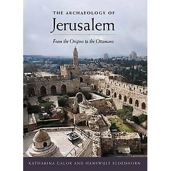 The Archaeology of Jerusalem - From the Origins to the Ottomans by Kat
