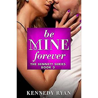 Be Mine Forever by Kennedy Ryan - 9781455556878 Book