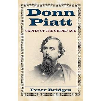 Donn Piatt - Gadfly of the Gilded Age by Peter Bridges - 9781606351161