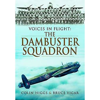 Voices in Flight - The Dambuster's Squadron by Colin Higgs - 978178159