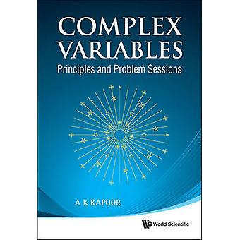 Complex Variables - Principles and Problem Sessions by A. K. Kapoor -