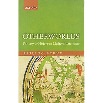 Otherworlds - Fantasy and History in Medieval Literature by Aisling By