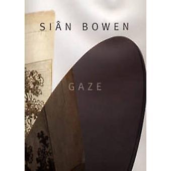 Sian Bowen - Gaze by Richard Cork - Tony Godfrey - Pauline Webber - Gi
