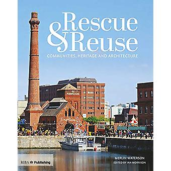 Rescue and Reuse - Communities - Heritage and Architecture by Ian Morr