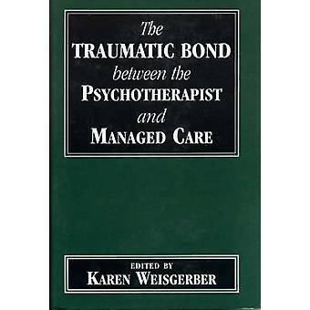 The Traumatic Bond Between the Psychotherapist and Managed Care by Ka