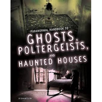 Handbook to Ghosts Poltergeists and Haunted Houses by Sean McCollum