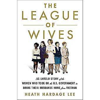 The League of Wives - The Untold Story of the Women Who Took on the US