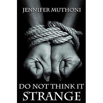 Do Not Think it Strange by Jennifer Muthoni - 9781912120093 Book