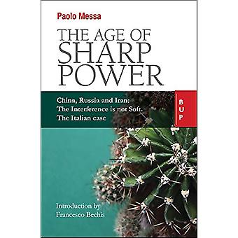 The Age of Sharp Power - China - Russia and Iran - The Interference is