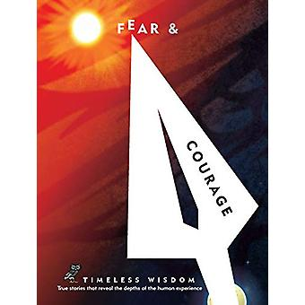 Fear and Courage - True stories that reveal the depths of the human ex