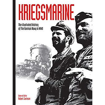 Kriegsmarine - The illustrated history of the German Navy in WWII by R