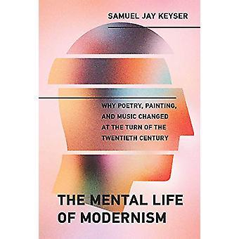 Modernismens mentala liv - Varför Poesi - Målning - och Musik Chang