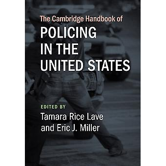 The Cambridge Handbook of Policing in the United States by Edited by Tamara Rice Lave & Edited by Eric J Miller