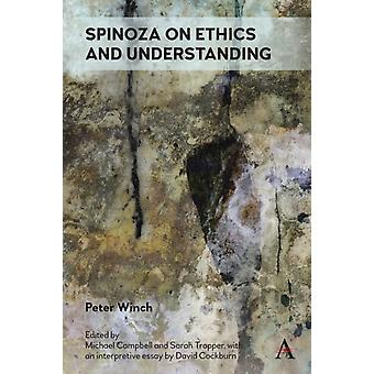 Spinoza on Ethics and Understanding by Winch & Peter