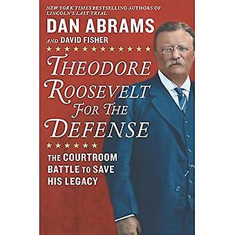 Theodore Roosevelt für die Verteidigung: Der Kampf im Gerichtssaal um sein Vermächtnis