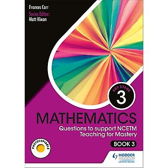 KS3 Mathematics Questions to support NCETM Teaching for Mastery Book 3 by Carr & Frances