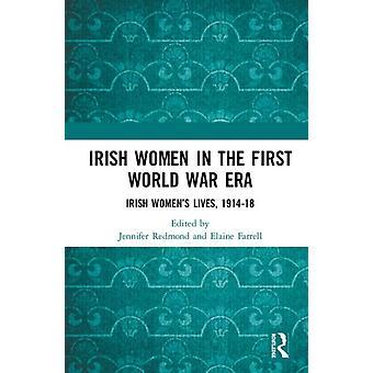 Irish Women in the First World War Era by Edited by Elaine Farrell Edited by Jennifer Redmond