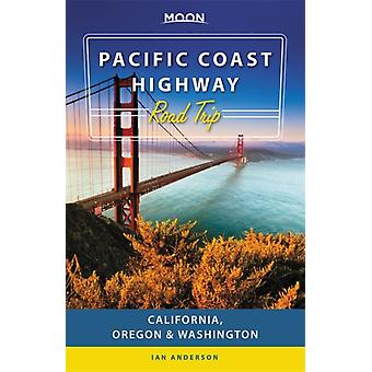 Moon Pacific Coast Highway Road Trip Third Edition by Anderson & Ian