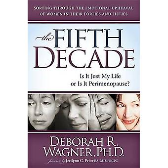 The Fifth Decade - Is It Just My Life or Is It Perimenopause by Debora
